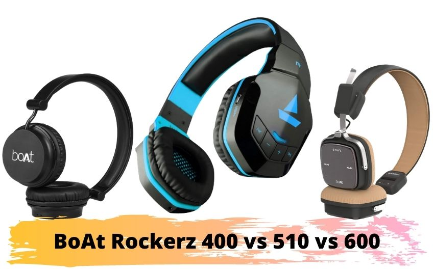 boAt Rockerz 510 vs 600 vs 400